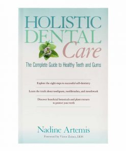 Holistic Dental Care, The Complete Guide To Healthy Teeth And Gums - Nadine Artemis
